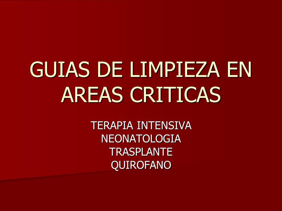 GUIAS DE LIMPIEZA EN AREAS CRITICAS TERAPIA INTENSIVA NEONATOLOGIATRASPLANTEQUIROFANO