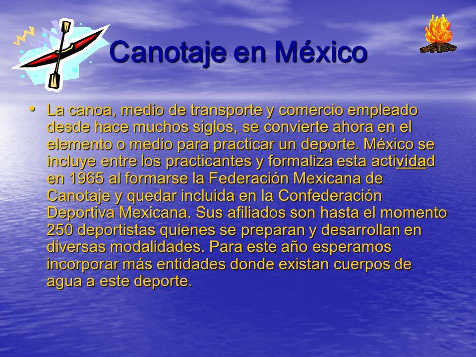 Canotaje en México La canoa, medio de transporte y comercio empleado desde hace muchos siglos, se convierte ahora en el elemento o medio para practica
