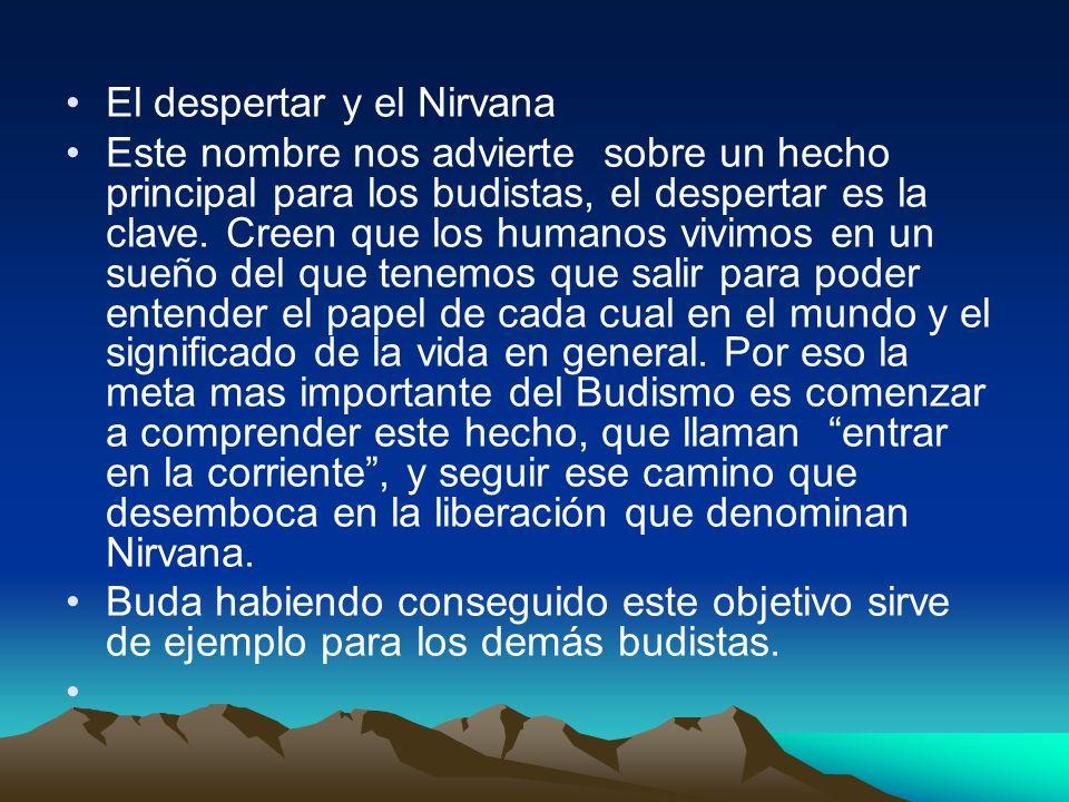 El despertar y el Nirvana Este nombre nos advierte sobre un hecho principal para los budistas, el despertar es la clave. Creen que los humanos vivimos