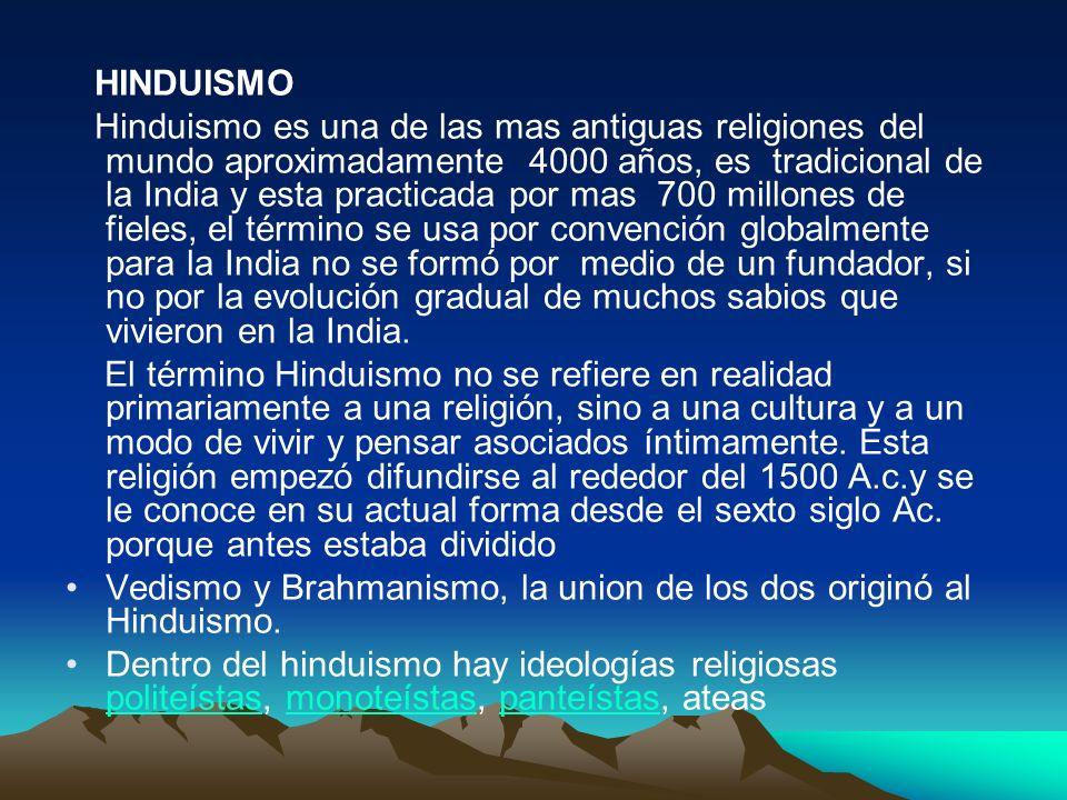 HINDUISMO Hinduismo es una de las mas antiguas religiones del mundo aproximadamente 4000 años, es tradicional de la India y esta practicada por mas 70