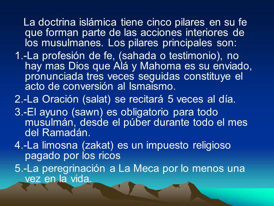 La doctrina islámica tiene cinco pilares en su fe que forman parte de las acciones interiores de los musulmanes. Los pilares principales son: 1.-La pr