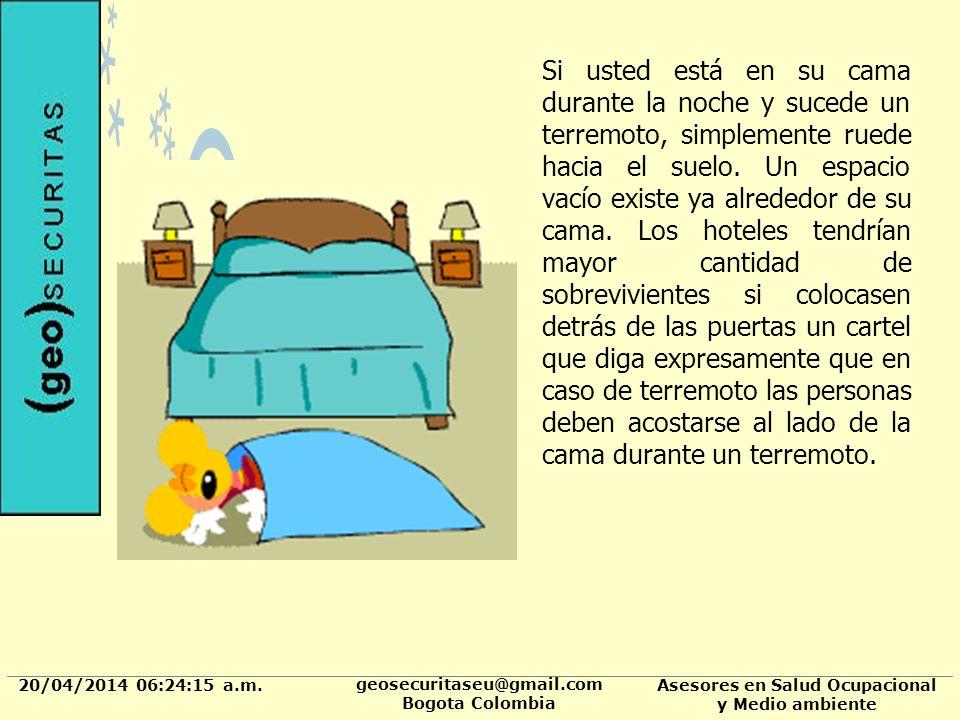 20/04/2014 06:24:37 a.m. geosecuritaseu@gmail.com Bogota Colombia Asesores en Salud Ocupacional y Medio ambiente Si usted está en su cama durante la n