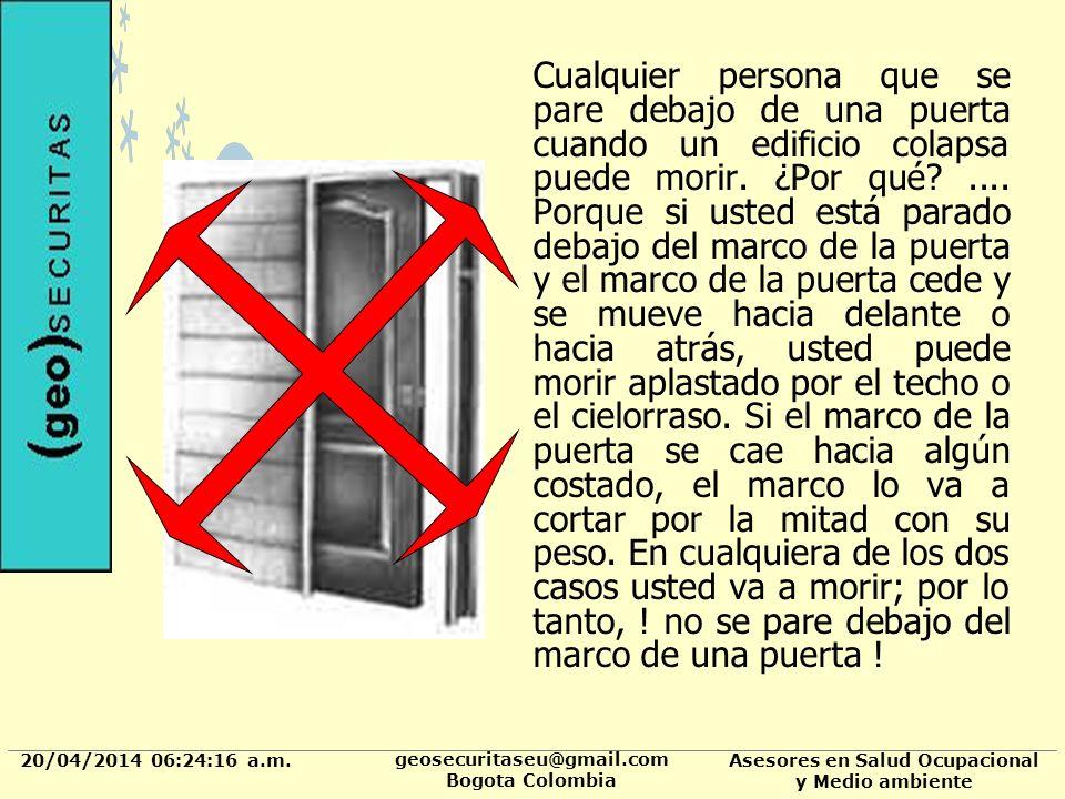 20/04/2014 06:24:37 a.m. geosecuritaseu@gmail.com Bogota Colombia Asesores en Salud Ocupacional y Medio ambiente Cualquier persona que se pare debajo