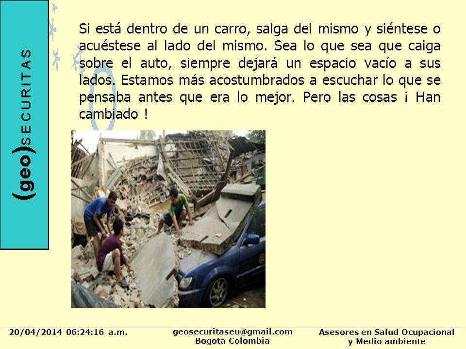 20/04/2014 06:24:37 a.m. geosecuritaseu@gmail.com Bogota Colombia Asesores en Salud Ocupacional y Medio ambiente Si está dentro de un carro, salga del