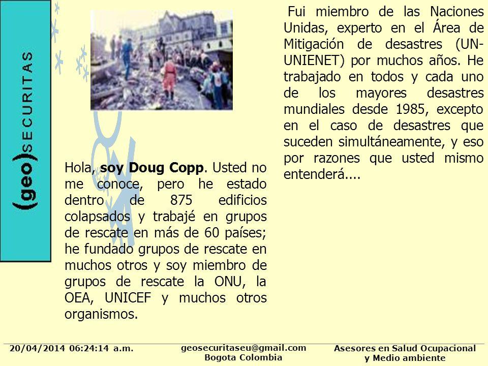 20/04/2014 06:24:37 a.m. geosecuritaseu@gmail.com Bogota Colombia Asesores en Salud Ocupacional y Medio ambiente Fui miembro de las Naciones Unidas, e