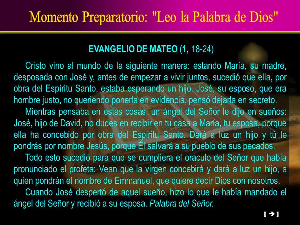 EVANGELIO DE MATEO ( 1, 18-24) Cristo vino al mundo de la siguiente manera: estando María, su madre, desposada con José y, antes de empezar a vivir ju