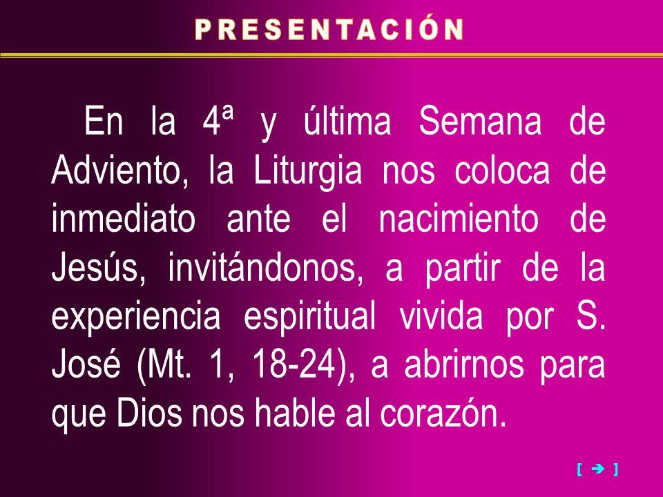 [ ] En la 4ª y última Semana de Adviento, la Liturgia nos coloca de inmediato ante el nacimiento de Jesús, invitándonos, a partir de la experiencia es