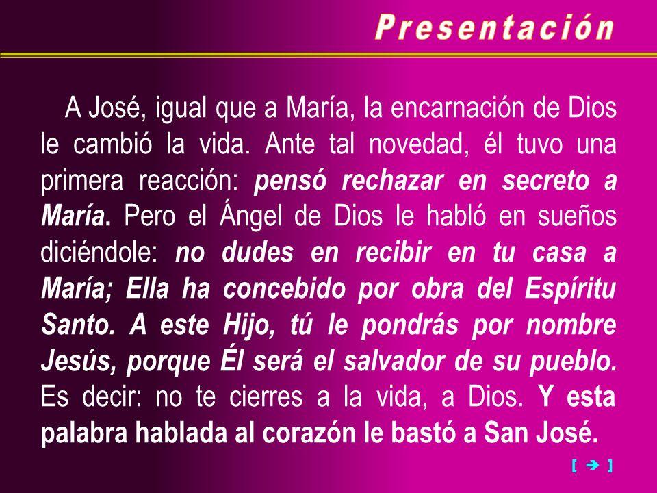 [ ] A José, igual que a María, la encarnación de Dios le cambió la vida. Ante tal novedad, él tuvo una primera reacción: pensó rechazar en secreto a M