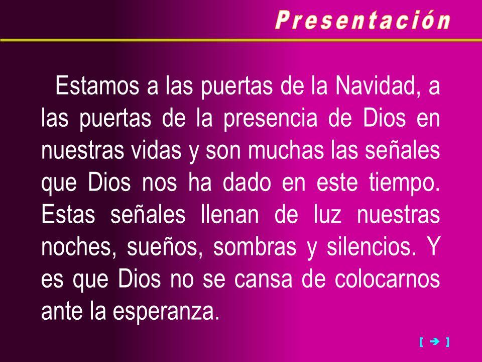 [ ] Estamos a las puertas de la Navidad, a las puertas de la presencia de Dios en nuestras vidas y son muchas las señales que Dios nos ha dado en este