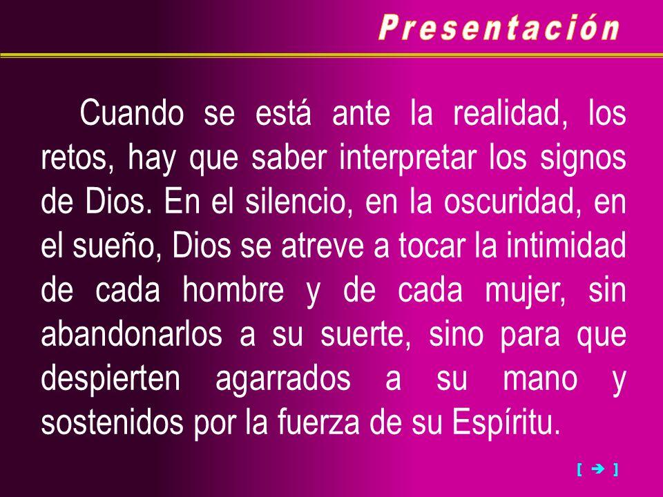 Cuando se está ante la realidad, los retos, hay que saber interpretar los signos de Dios. En el silencio, en la oscuridad, en el sueño, Dios se atreve