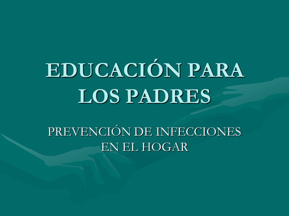 EDUCACIÓN PARA LOS PADRES PREVENCIÓN DE INFECCIONES EN EL HOGAR