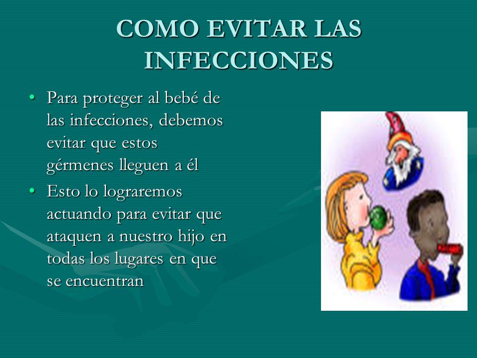 COMO EVITAR LAS INFECCIONES Para proteger al bebé de las infecciones, debemos evitar que estos gérmenes lleguen a élPara proteger al bebé de las infec
