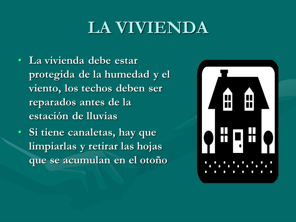 LA VIVIENDA La vivienda debe estar protegida de la humedad y el viento, los techos deben ser reparados antes de la estación de lluviasLa vivienda debe