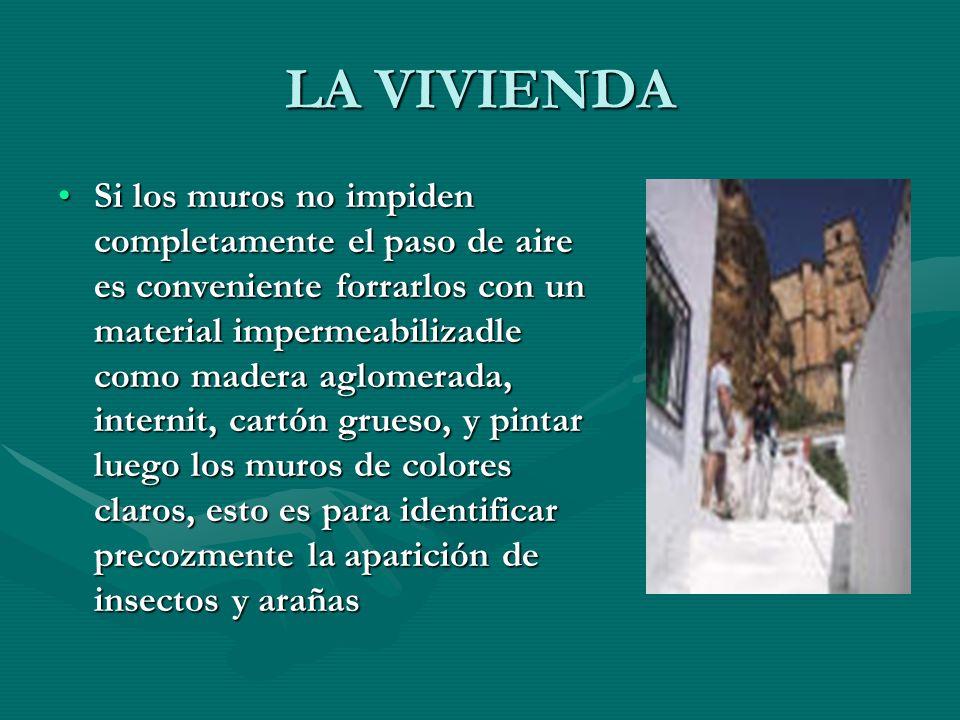 LA VIVIENDA Si los muros no impiden completamente el paso de aire es conveniente forrarlos con un material impermeabilizadle como madera aglomerada, i