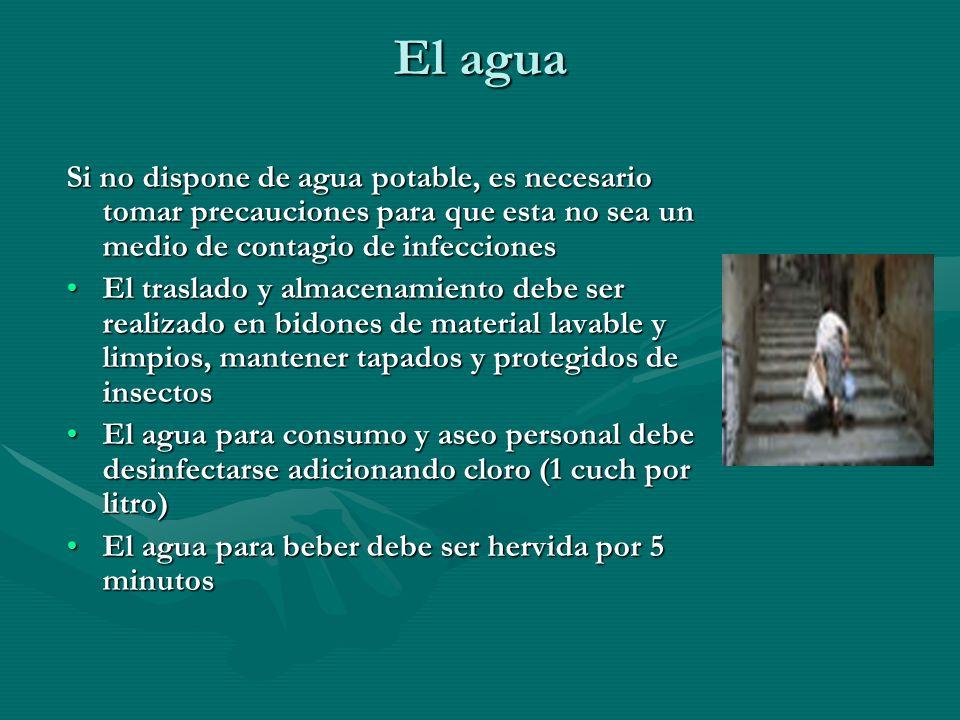 El agua Si no dispone de agua potable, es necesario tomar precauciones para que esta no sea un medio de contagio de infecciones El traslado y almacena