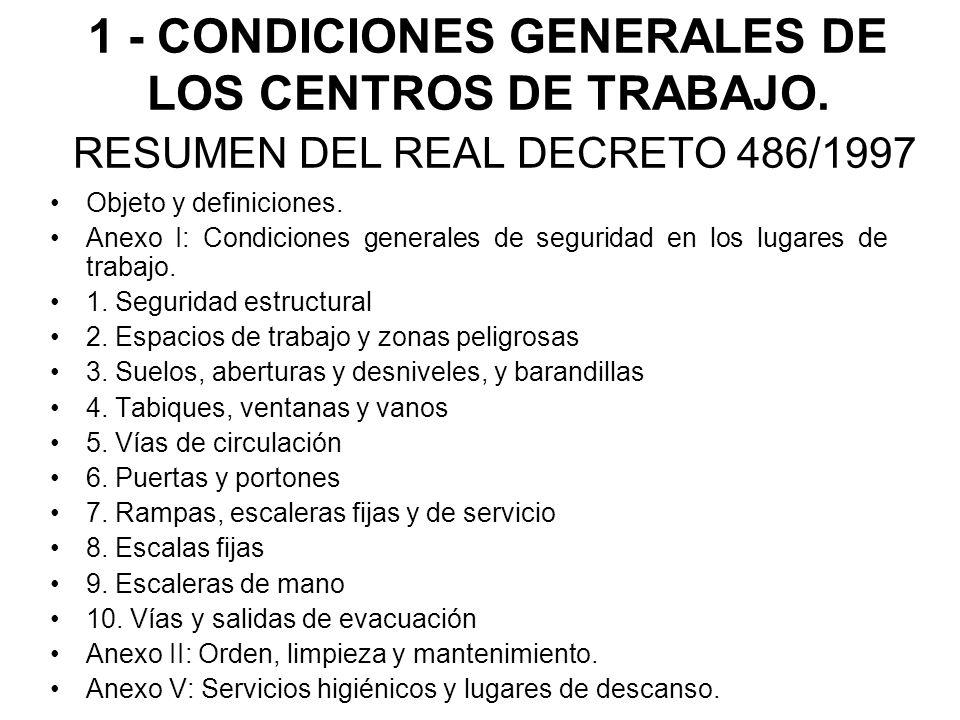 1 - CONDICIONES GENERALES DE LOS CENTROS DE TRABAJO. RESUMEN DEL REAL DECRETO 486/1997 Objeto y definiciones. Anexo I: Condiciones generales de seguri
