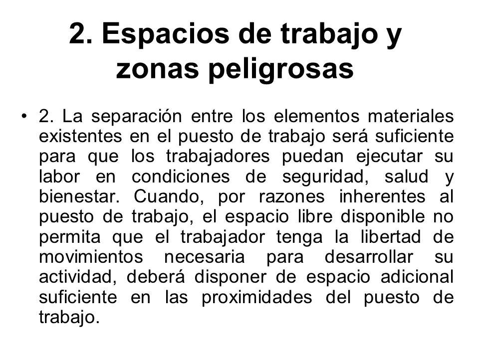 2. Espacios de trabajo y zonas peligrosas 2. La separación entre los elementos materiales existentes en el puesto de trabajo será suficiente para que