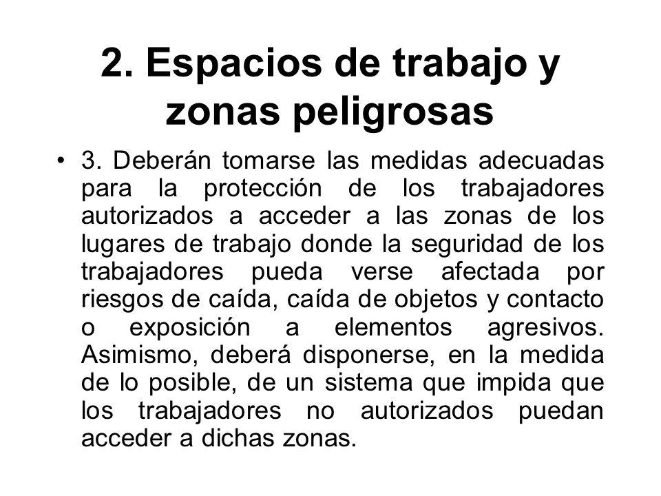 2. Espacios de trabajo y zonas peligrosas 3. Deberán tomarse las medidas adecuadas para la protección de los trabajadores autorizados a acceder a las