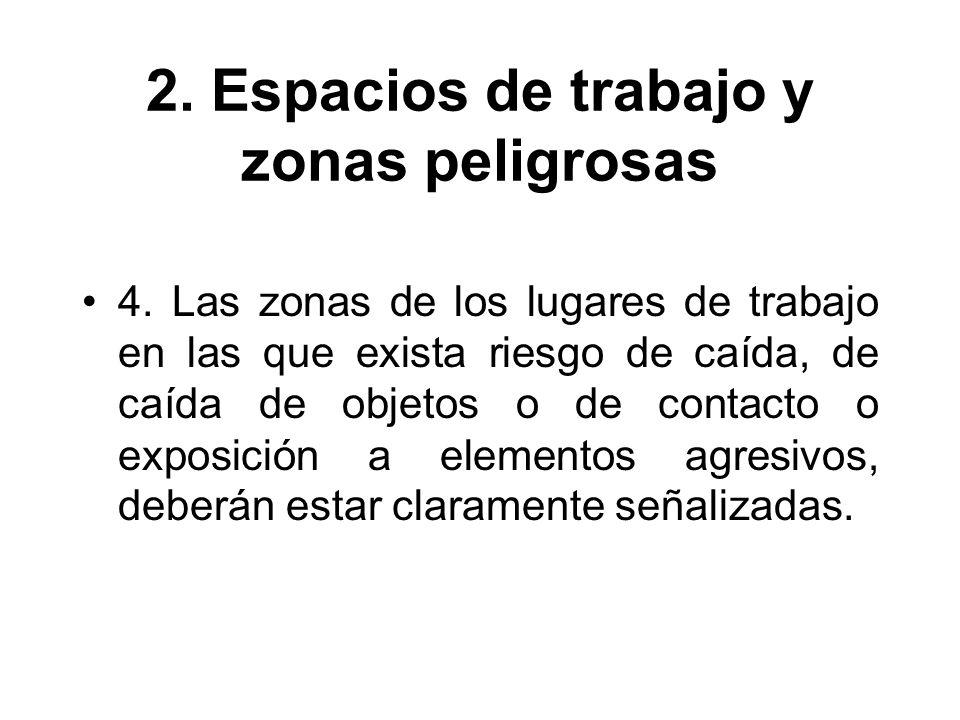 2. Espacios de trabajo y zonas peligrosas 4. Las zonas de los lugares de trabajo en las que exista riesgo de caída, de caída de objetos o de contacto