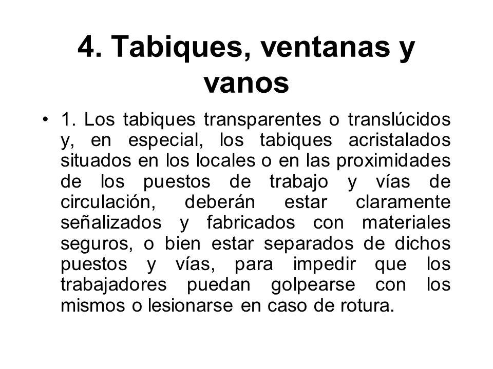 4. Tabiques, ventanas y vanos 1. Los tabiques transparentes o translúcidos y, en especial, los tabiques acristalados situados en los locales o en las