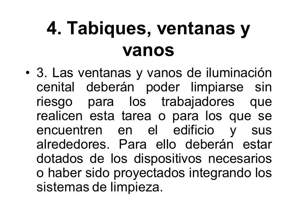 4. Tabiques, ventanas y vanos 3. Las ventanas y vanos de iluminación cenital deberán poder limpiarse sin riesgo para los trabajadores que realicen est