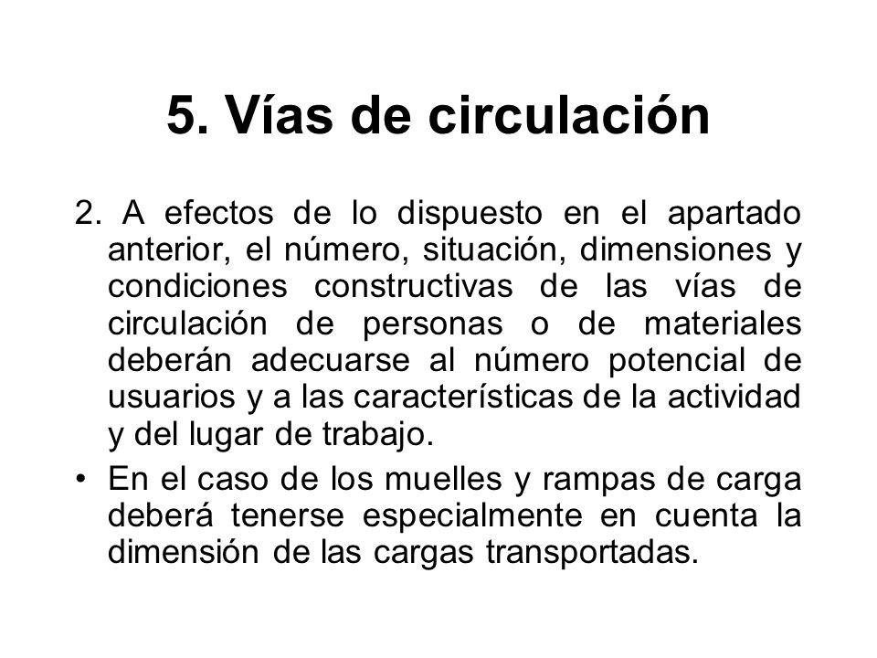 5. Vías de circulación 2. A efectos de lo dispuesto en el apartado anterior, el número, situación, dimensiones y condiciones constructivas de las vías