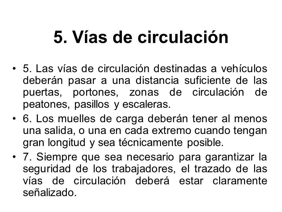5. Vías de circulación 5. Las vías de circulación destinadas a vehículos deberán pasar a una distancia suficiente de las puertas, portones, zonas de c