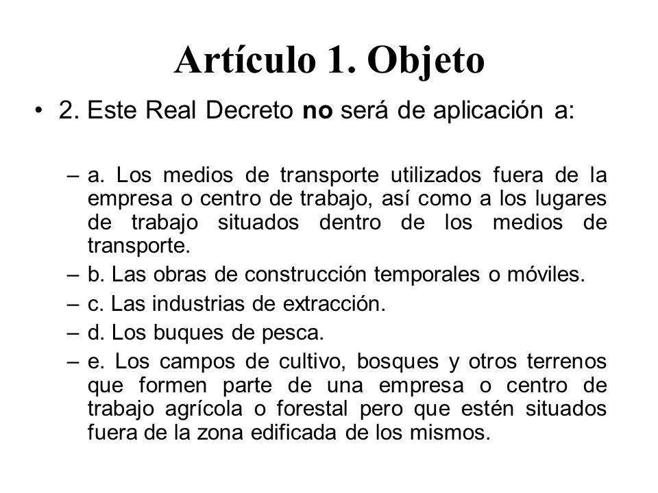 Artículo 1. Objeto 2. Este Real Decreto no será de aplicación a: –a. Los medios de transporte utilizados fuera de la empresa o centro de trabajo, así
