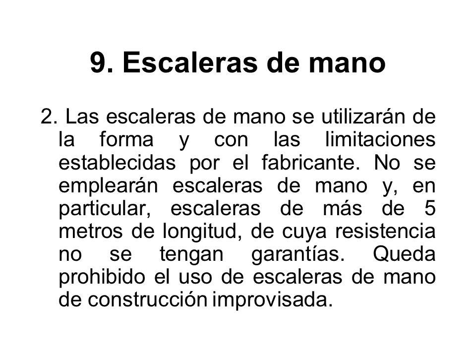 9. Escaleras de mano 2. Las escaleras de mano se utilizarán de la forma y con las limitaciones establecidas por el fabricante. No se emplearán escaler