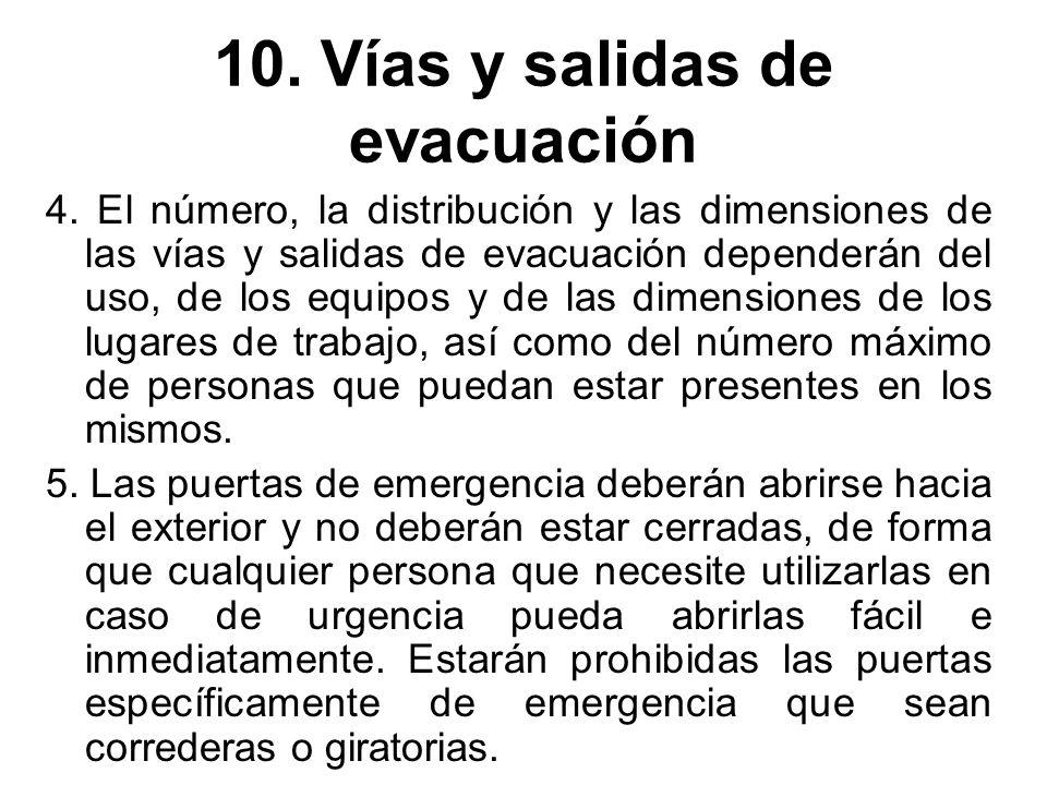 10. Vías y salidas de evacuación 4. El número, la distribución y las dimensiones de las vías y salidas de evacuación dependerán del uso, de los equipo