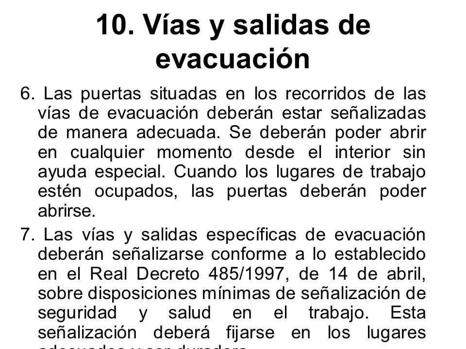 10. Vías y salidas de evacuación 6. Las puertas situadas en los recorridos de las vías de evacuación deberán estar señalizadas de manera adecuada. Se
