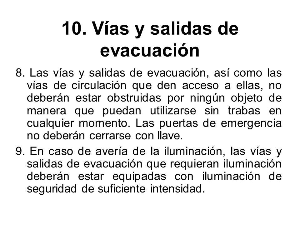 10. Vías y salidas de evacuación 8. Las vías y salidas de evacuación, así como las vías de circulación que den acceso a ellas, no deberán estar obstru