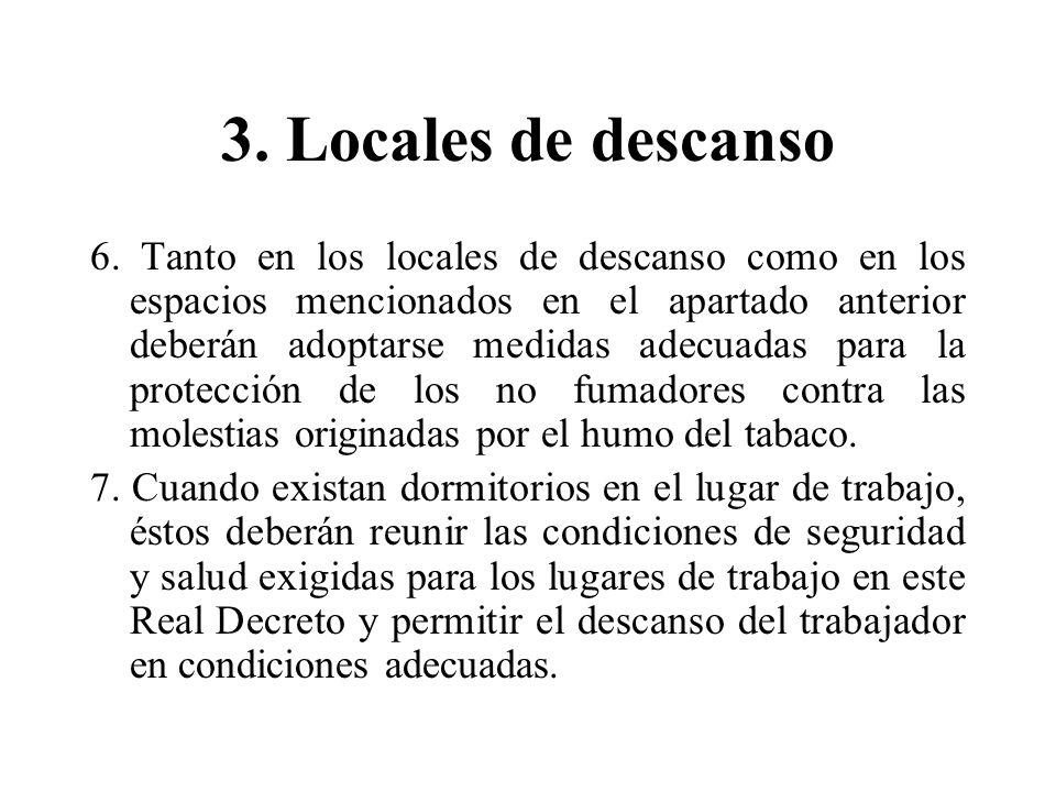 3. Locales de descanso 6. Tanto en los locales de descanso como en los espacios mencionados en el apartado anterior deberán adoptarse medidas adecuada