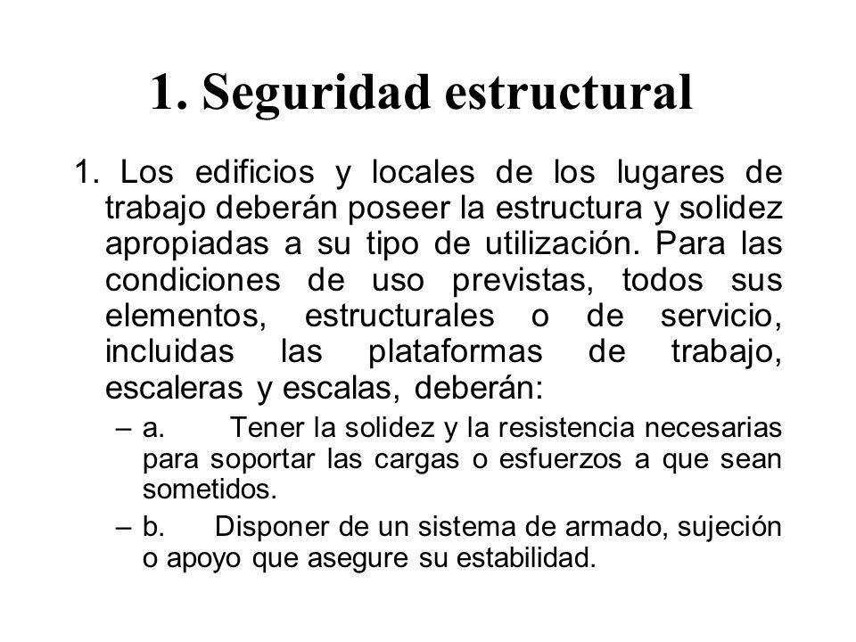 1. Seguridad estructural 1. Los edificios y locales de los lugares de trabajo deberán poseer la estructura y solidez apropiadas a su tipo de utilizaci