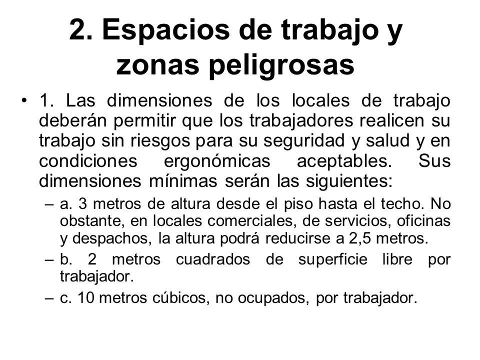 2. Espacios de trabajo y zonas peligrosas 1. Las dimensiones de los locales de trabajo deberán permitir que los trabajadores realicen su trabajo sin r