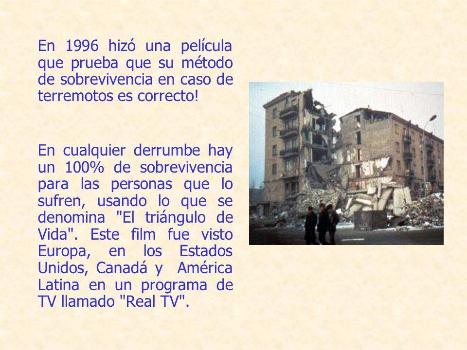 En 1996 hizó una película que prueba que su método de sobrevivencia en caso de terremotos es correcto.