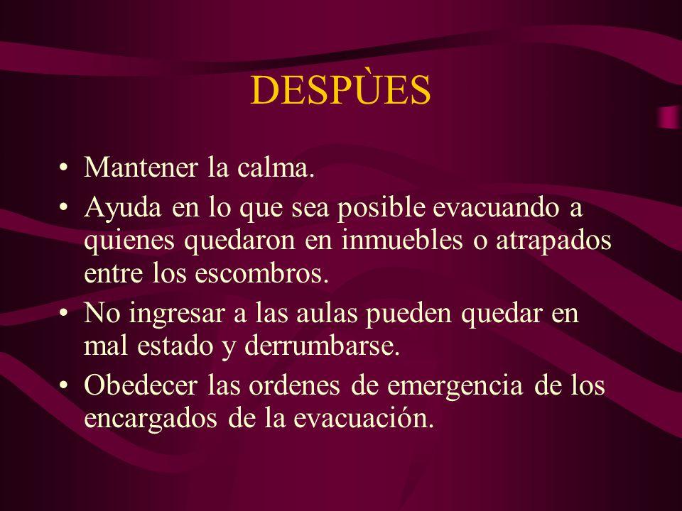 DURANTE Mantener la calma Seguir establecido para la evacuación.