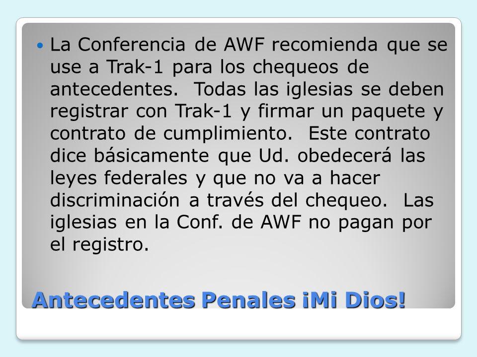 Antecedentes Penales ¡Mi Dios! La Conferencia de AWF recomienda que se use a Trak-1 para los chequeos de antecedentes. Todas las iglesias se deben reg