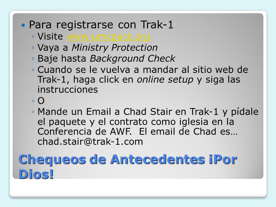 Chequeos de Antecedentes ¡Por Dios! Para registrarse con Trak-1 Visite www.umcpact.orgwww.umcpact.org Vaya a Ministry Protection Baje hasta Background