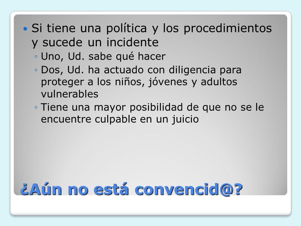¿Aún no está convencid@? Si tiene una política y los procedimientos y sucede un incidente Uno, Ud. sabe qué hacer Dos, Ud. ha actuado con diligencia p