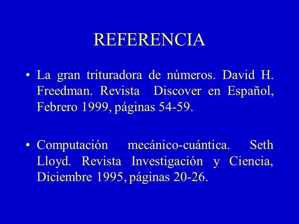 REFERENCIA La gran trituradora de números. David H. Freedman. Revista Discover en Español, Febrero 1999, páginas 54-59. Computación mecánico-cuántica.