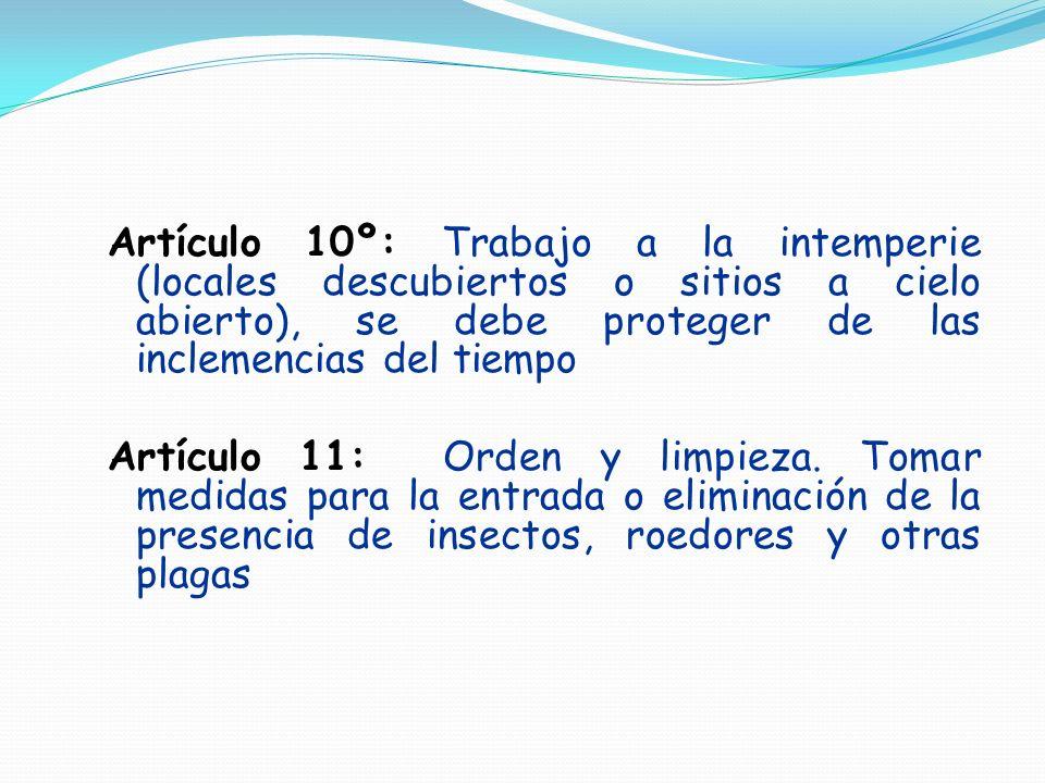 Artículo 10º: Trabajo a la intemperie (locales descubiertos o sitios a cielo abierto), se debe proteger de las inclemencias del tiempo Artículo 11: Or