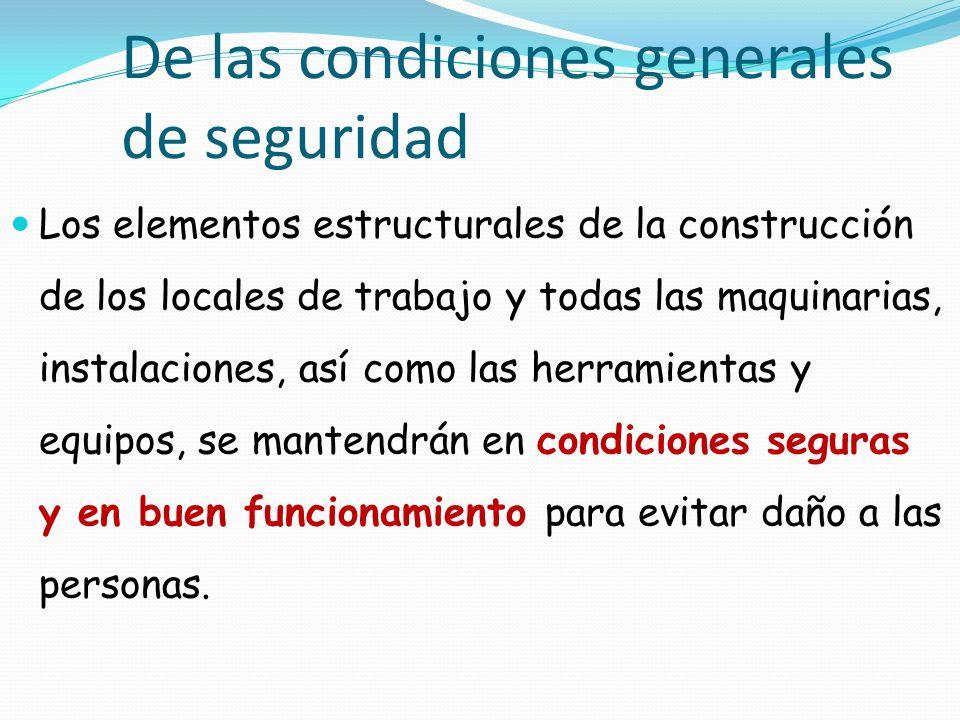 De las condiciones generales de seguridad Los elementos estructurales de la construcción de los locales de trabajo y todas las maquinarias, instalacio