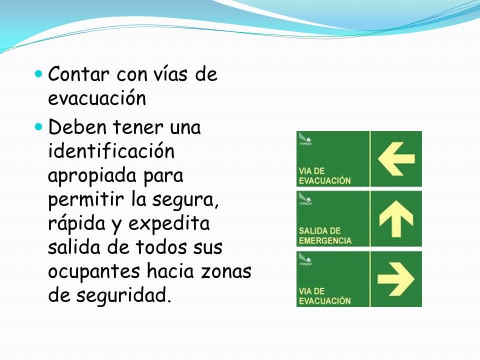 Contar con vías de evacuación Deben tener una identificación apropiada para permitir la segura, rápida y expedita salida de todos sus ocupantes hacia