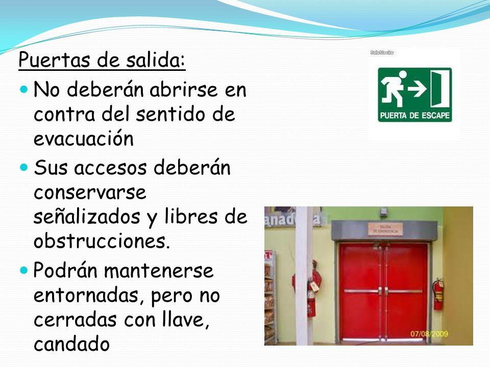 Puertas de salida: No deberán abrirse en contra del sentido de evacuación Sus accesos deberán conservarse señalizados y libres de obstrucciones. Podrá