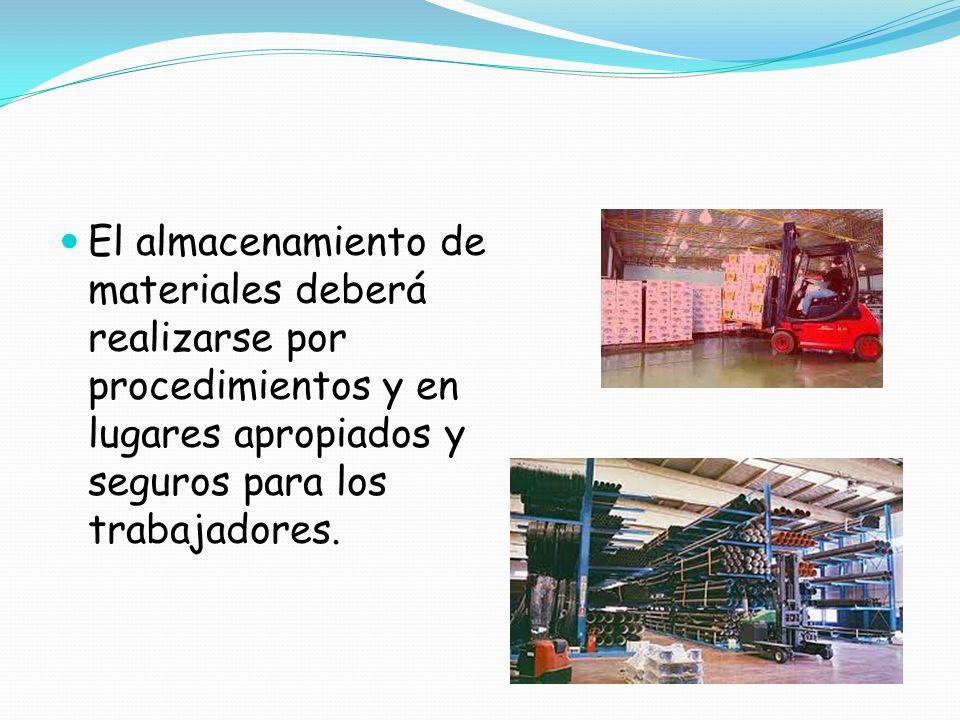 El almacenamiento de materiales deberá realizarse por procedimientos y en lugares apropiados y seguros para los trabajadores.