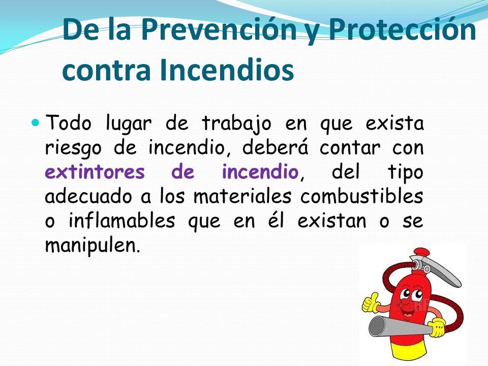De la Prevención y Protección contra Incendios Todo lugar de trabajo en que exista riesgo de incendio, deberá contar con extintores de incendio, del t