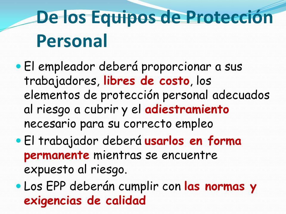 De los Equipos de Protección Personal El empleador deberá proporcionar a sus trabajadores, libres de costo, los elementos de protección personal adecu