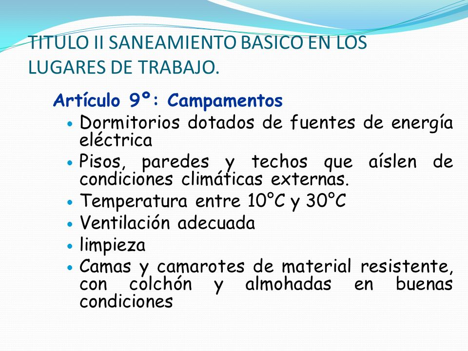 TITULO II SANEAMIENTO BASICO EN LOS LUGARES DE TRABAJO. Artículo 9º: Campamentos Dormitorios dotados de fuentes de energía eléctrica Pisos, paredes y