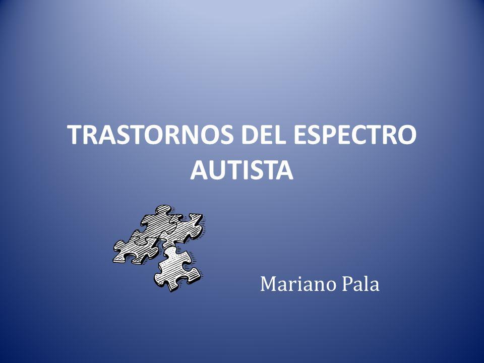 TRASTORNOS DEL ESPECTRO AUTISTA Mariano Pala